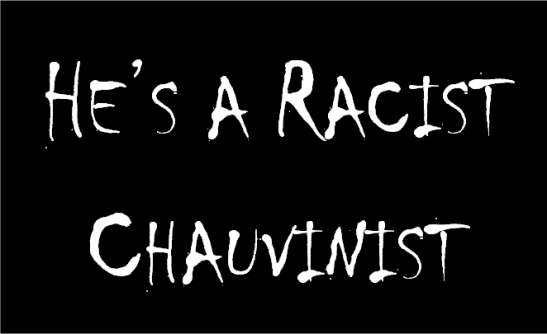 hes-a-racist-chauvinist